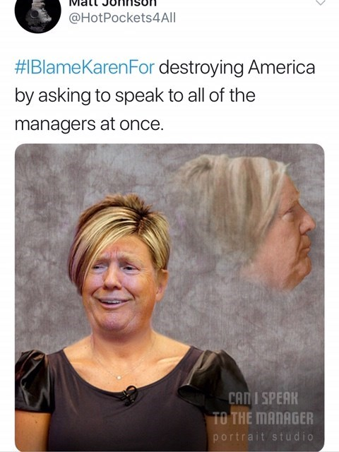 Face - @HotPockets4All #IBlameKarenFor destroying America by asking to speak to all of the managers at once. CANI SPEAK TO THE MANAGER portrait studio