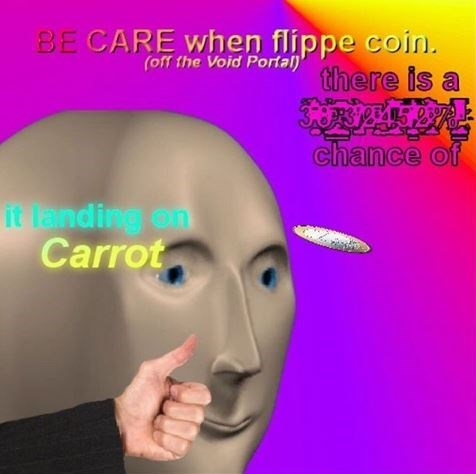 Face - BE CARE when flippe coin. (off the Void Porfa)there is a chance of it landing on Carrot