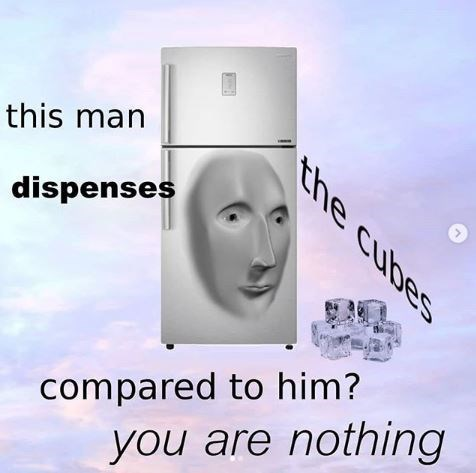 """Meme Man - """"This man dispenses compared to him? you are nothing the cubes"""""""