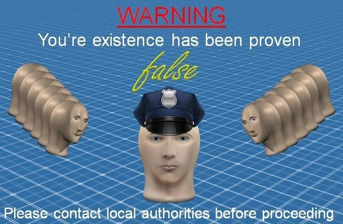 Head - WARNING You're existence has been proven POICE Please contact local authorities before proceeding