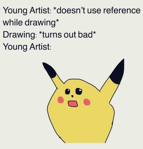 Facial expression - Young Artist: *doesn't use reference while drawing* Drawing: *turns out bad* Young Artist