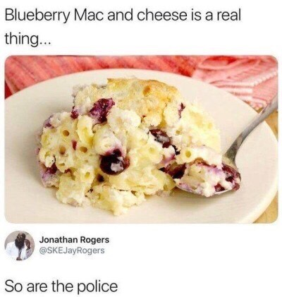 "Tweet - ""Blueberry Mac and cheese is a real thing.. So are the police"""