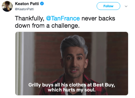 Face - Keaton Patti Follow @KeatonPatti Thankfully, @TanFrance never backs down from a challenge. Grilly buys all his clothes at Best Buy, which hurts my soul.