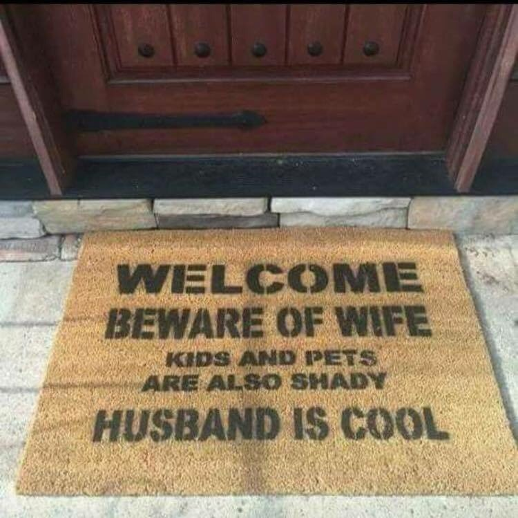 Text - Floor - WELCOME BEWARE OF WIFE KIDS AND PETS ARE ALSO SHADY HUSBAND IS COOL