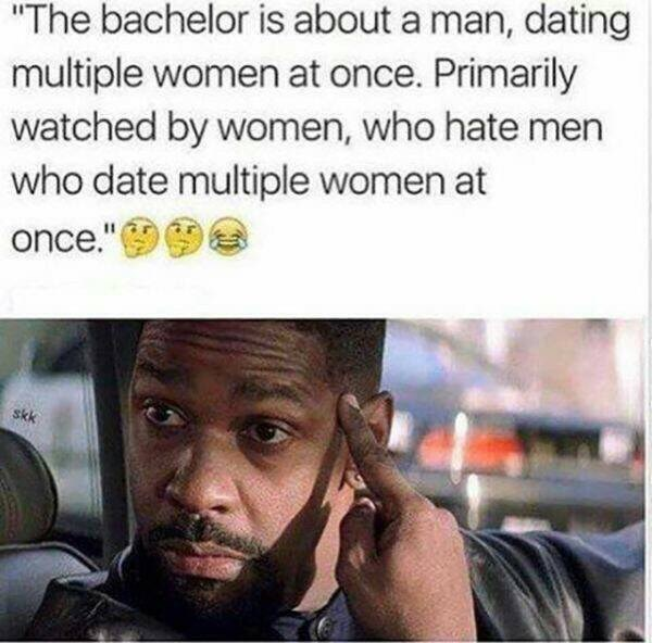 """Text - """"The bachelor is about a man, dating multiple women at once. Primarily watched by women, who hate men who date multiple women at once."""" skk"""