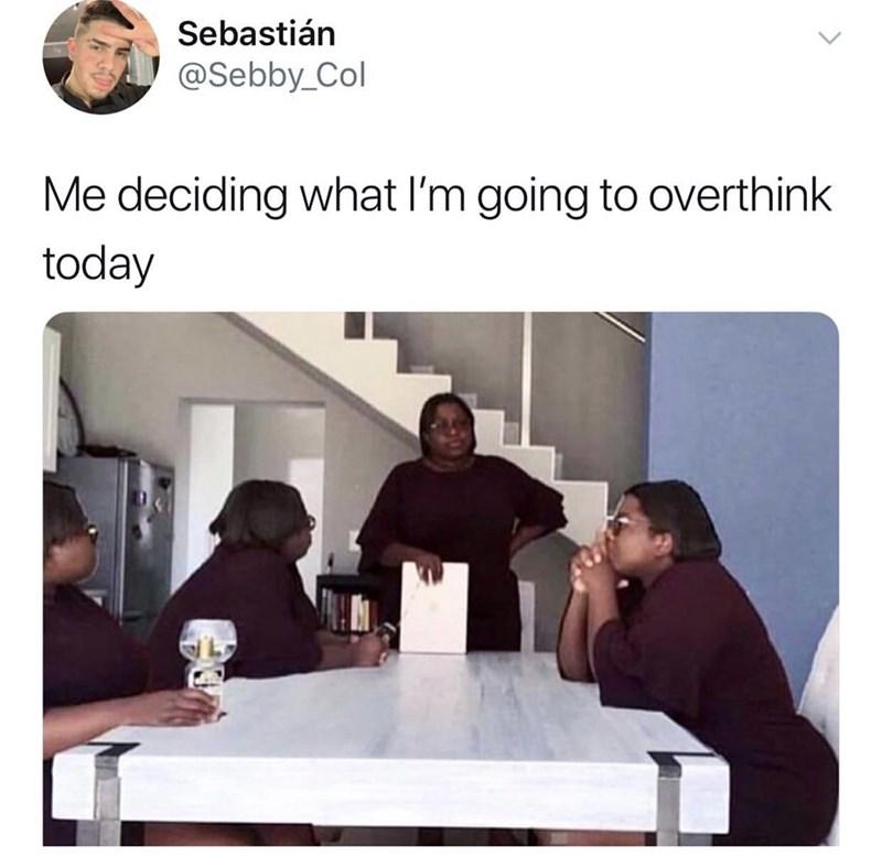 meme - Text - Sebastián @Sebby_Col Me deciding what I'm going to overthink today