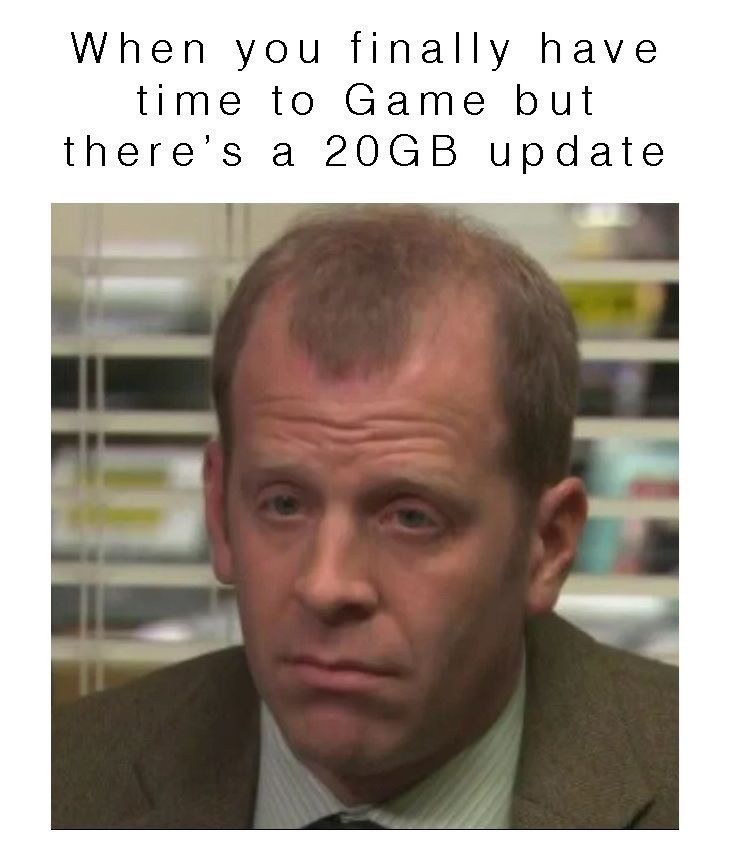 """Funny meme that reads, """"When you finally have time to game but there's a 20GB update"""""""