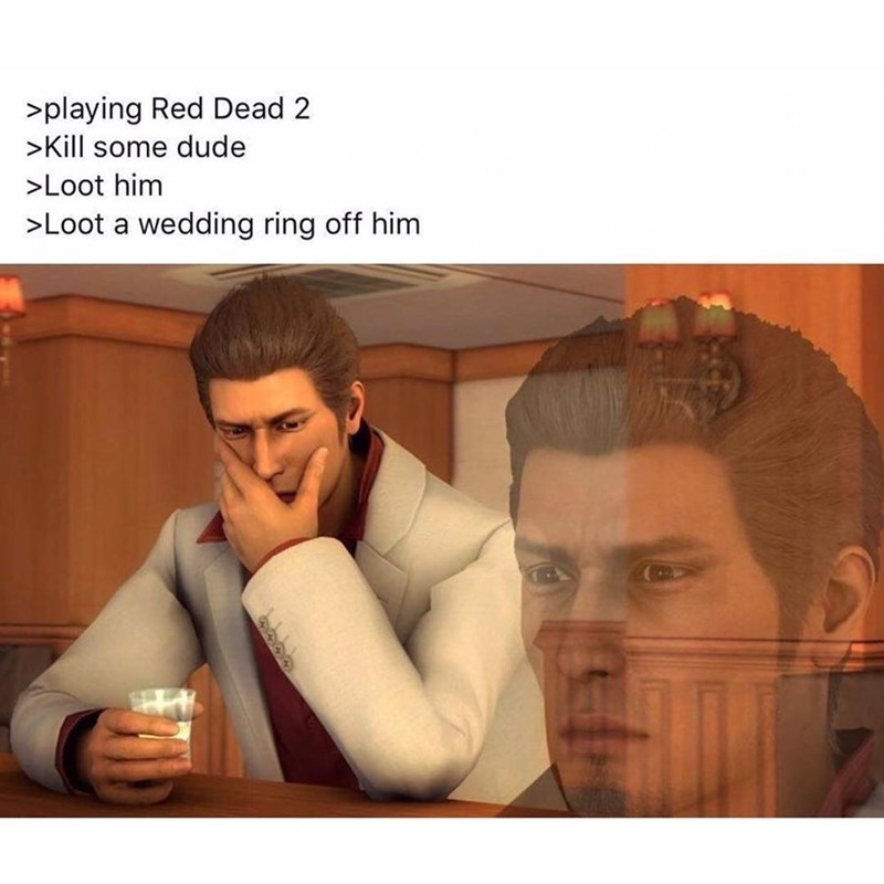 Text - >playing Red Dead 2 >Kill some dude >Loot him >Loot a wedding ring off him