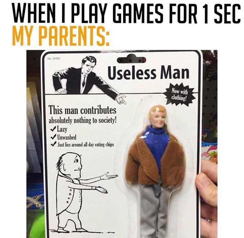 Cartoon - WHEN I PLAY GAMES FOR 1 SEC MY PARENTS: No.24183 Useless Man Now with clthing! This man contributes absolutely nothing to society! Lazy Unwashed Just lies around all day eating chips