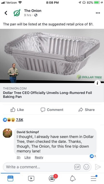 """Headline - """"The pan will be listed at the suggested retail price of $1. DOLLAR TREE THEONION.COM Dollar Tree CEO Officially Unveils Long-Rumored Foil Baking Pan Like Comment Share 2.5K David Schimpf I thought, I already have seen them in Dollar Tree, then checked the date.. Thanks, though, The Onion, for this fine trip down memory lane!"""""""