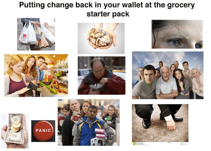 People - Putting change back in your wallet at the grocery starter pack PANIC