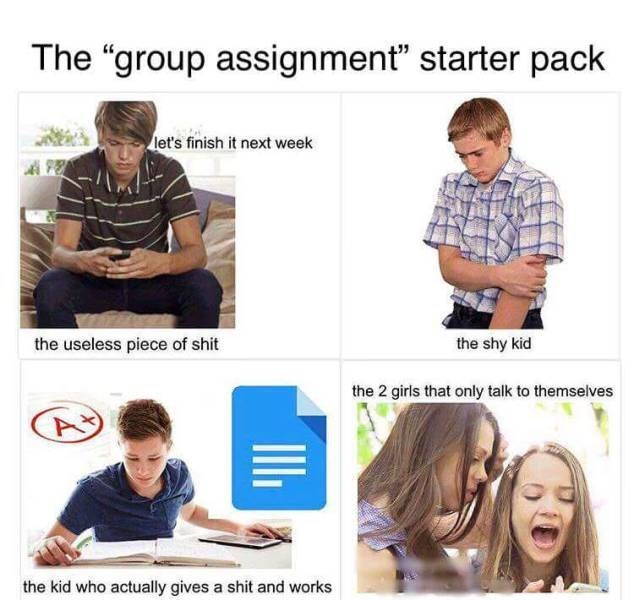 "Facial expression - The ""group assignment"" starter pack let's finish it next week the useless piece of shit the shy kid the 2 girls that only talk to themselves the kid who actually gives a shit and works"