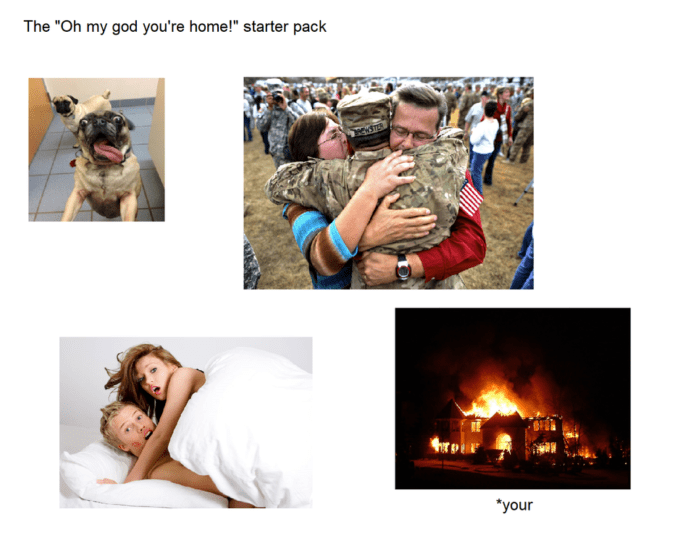 """Human - The """"Oh my god you're home!"""" starter pack rp *your"""