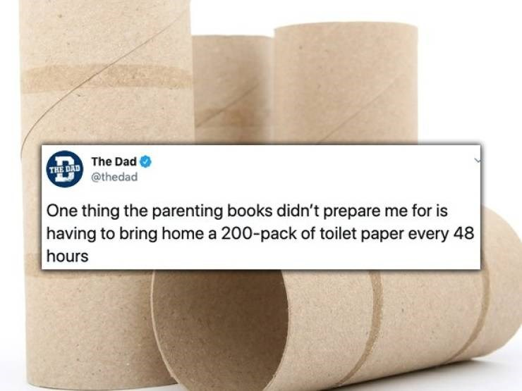 dad tweet - Product - TRE DAD The Dad @thedad One thing the parenting books didn't prepare me for is having to bring home a 200-pack of toilet paper every 48 hours
