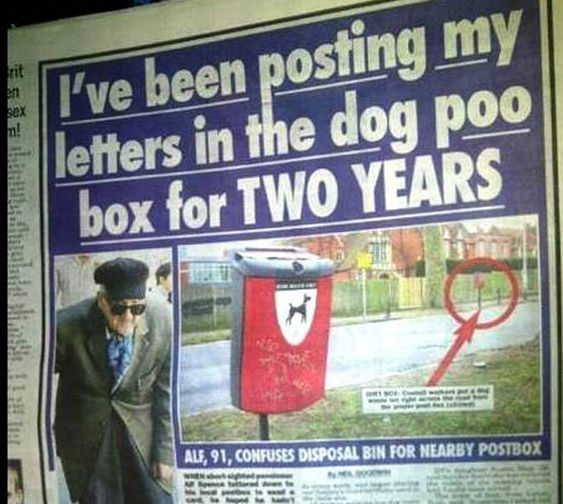 Poster - I've been posting my letters in the dog poo box for TWO YEARS rit en sex n! ALF,91, CONFUSES DISPOSAL BIN FOR NEARBY POSTBOX