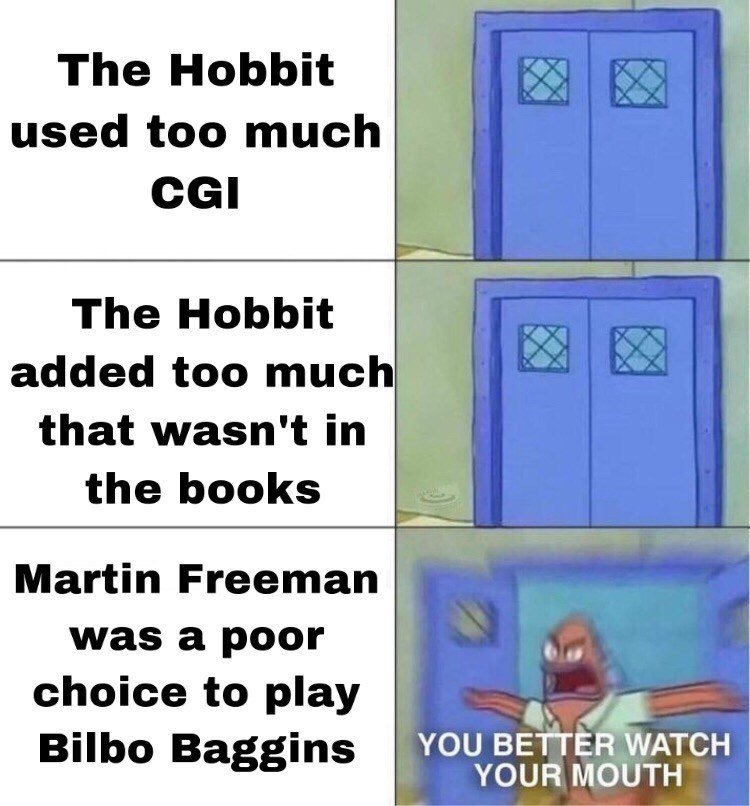 Text - The Hobbit used too much CGI The Hobbit added too much that wasn't in the books Martin Freeman was a poor choice to play Bilbo Baggins YOU BETTER WATCH YOUR MOUTH