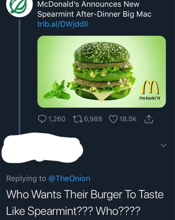 """Headline - """"McDonald's Announces New Spearmint After-Dinner Big Mac; Who Wants Their Burger To Taste Like Spearmint??? Who????"""""""