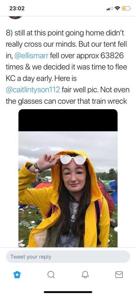 Twitter - Product - 23:02 8) still at this point going home didn't really cross our minds. But our tent fell in, @ellismarr fell over approx 63826 times & we decided it was time to flee KC a day early. Here is @caitlintyson112 fair well pic. Not even the glasses can cover that train wreck Tweet your reply