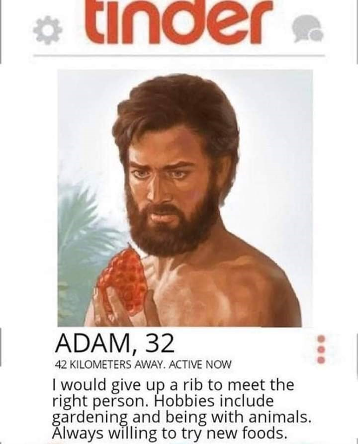 bible tinder - Facial hair - ADAM, 32 42 KILOMETERS AWAY. ACTIVE NOW I would give up a rib to meet the right person. Hobbies include gardening and being with animals. Always willing to try new foods.