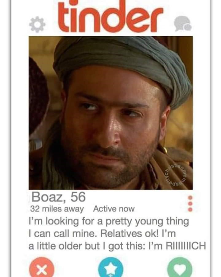 bible tinder - Text - tinder Boaz, 56 32 miles away Active now I'm looking for a pretty young thing I can call mine. Relatives ok! I'm a little older but I got this: I'm RIlICH X an