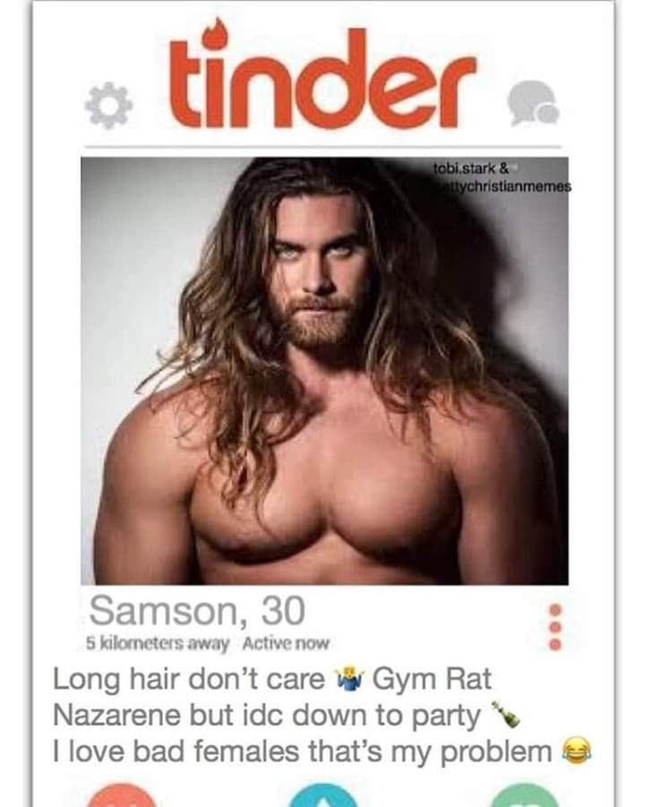 bible tinder - Male - tinder tobi.stark& ttychristianmemes Samson, 30 5 kilormeters away Active now Long hair don't care Gym Rat Nazarene but idc down to party I love bad females that's my problem