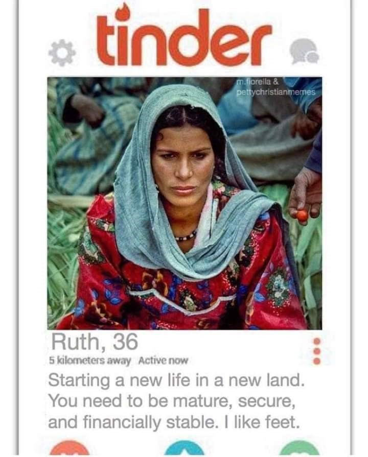 bible tinder - Poster - tinder m.florella& pettychristianmernes Ruth, 36 5 kilometers away Active now Starting a new life in a new land. You need to be mature, secure, and financially stable. I like feet.