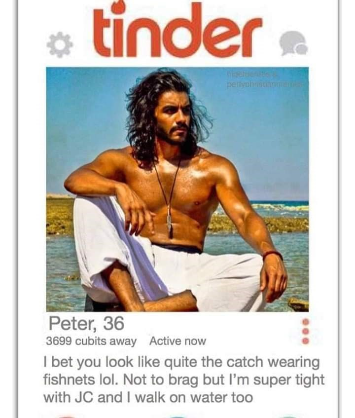 bible tinder - Muscle - tinder iserdeur pertyohn Peter, 36 3699 cubits away Active now I bet you look like quite the catch wearing fishnets lol. Not to brag but I'm super tight with JC and I walk on water too