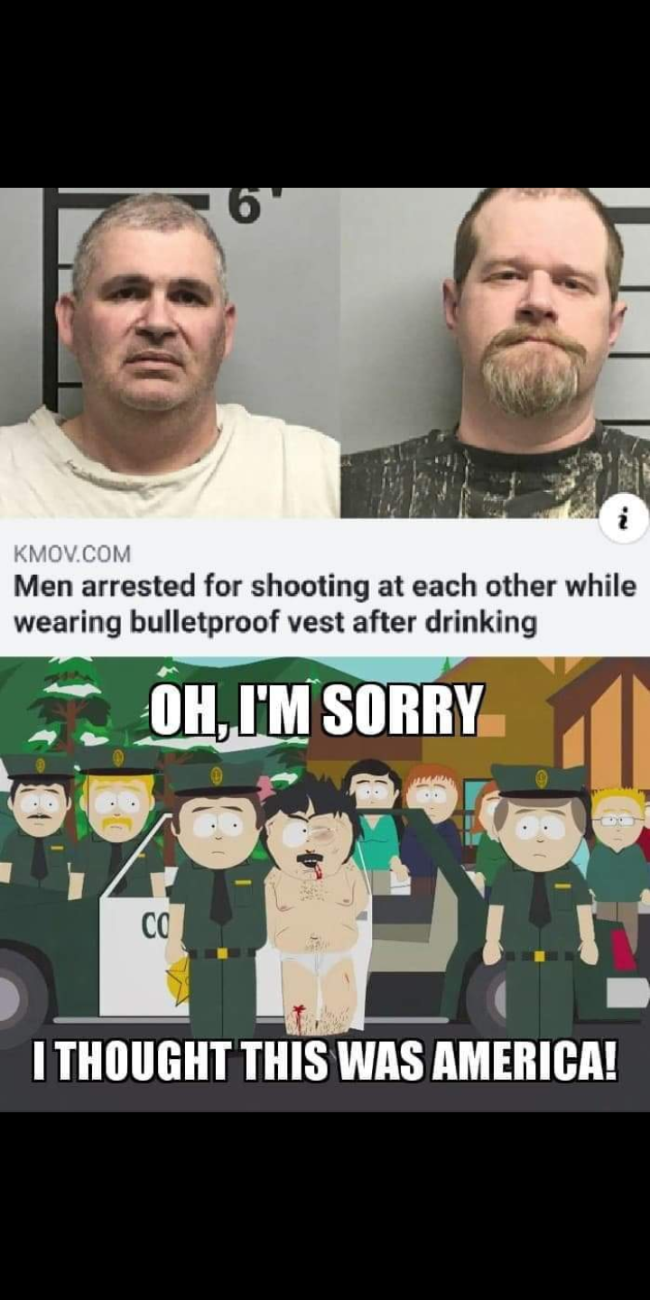 Cartoon - i KMOV.COM Men arrested for shooting at each other while wearing bulletproof vest after drinking OH,I'M SORRY CO ITHOUGHT THIS WAS AMERICA!
