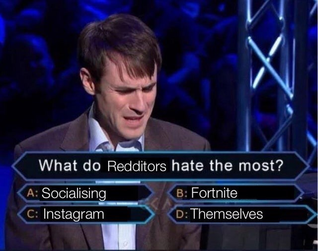News - What do Redditors hate the most? A: Socialising Instagram B: Fortnite D: Themselves