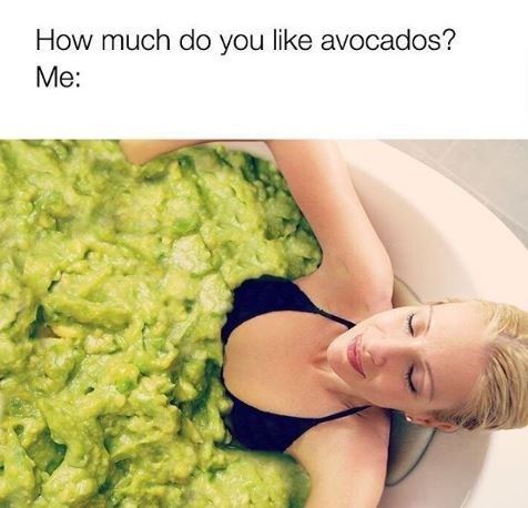 """Meme - """"How much do you like avocados? Me"""" above a photo of a woman in a bathtub full of guacamole"""