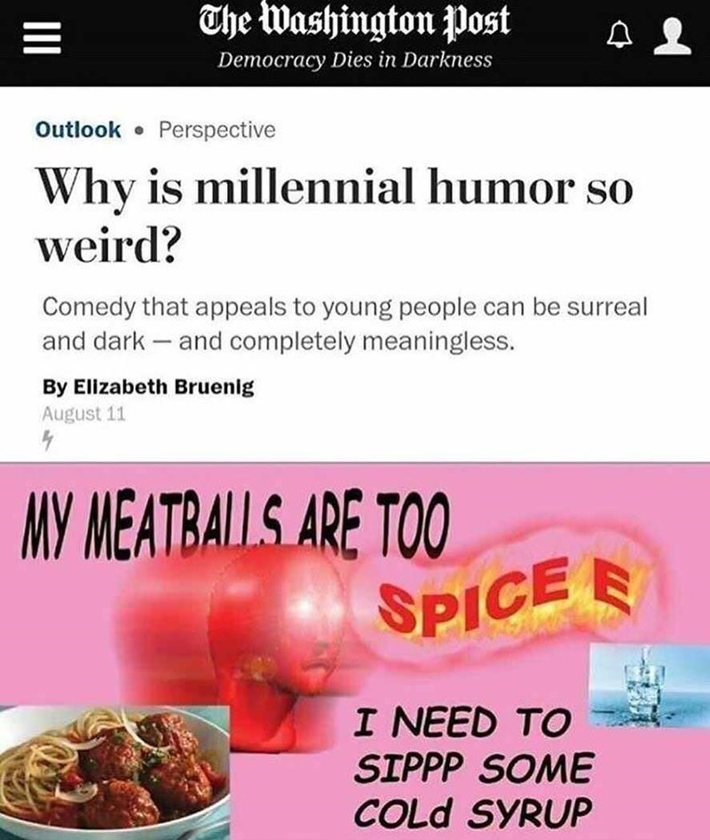 """Funny headline that reads, """"Why is millennial humor so weird? Comedy that appeals to young people can be surreal and dark and completely meaningless."""""""
