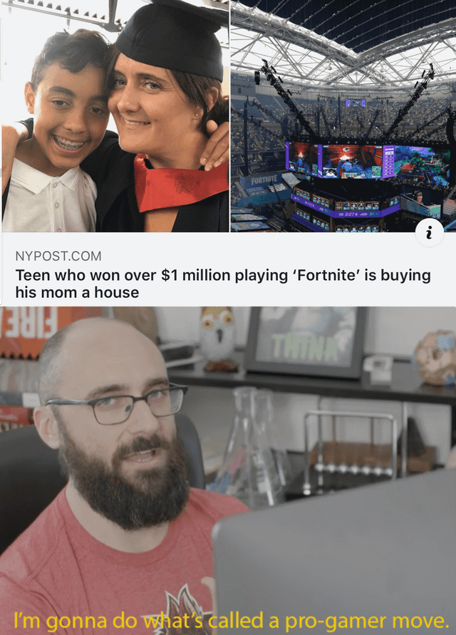 Photo caption - FORTNITE i NYPOST.COM Teen who won over $1 million playing 'Fortnite' is buying his mom a house THINK I'm gonna do vwhat's called a pro-gamer move.