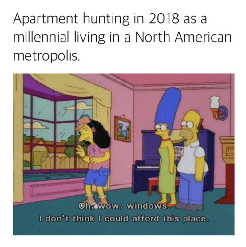 """Meme - The Simpsons - """"Apartment hunting in 2018 as a millennial living in a North American metropolis. Oh, wow, windows. I don't think I could afford this place."""""""