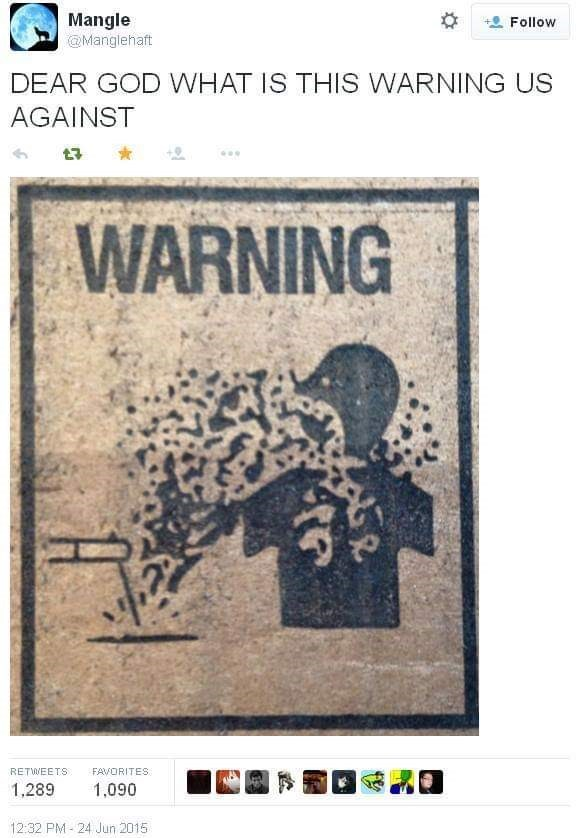 Text - Mangle Follow @Manglehaft DEAR GOD WHAT IS THIS WARNING US AGAINST WARNING FAVORITES RETWEETS 1,090 1,289 12:32 PM-24 Jun 2015