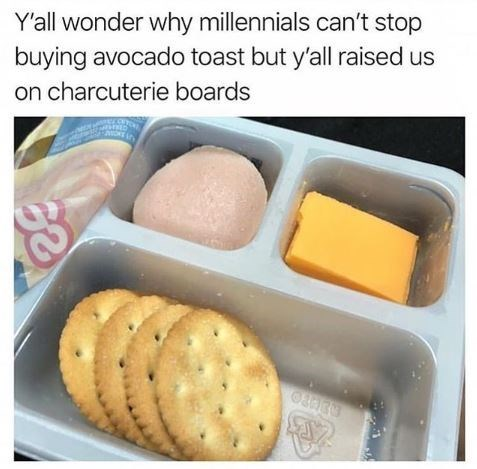 Food - Y'all wonder why millennials can't stop buying avocado toast but y'all raised us on charcuterie boards in