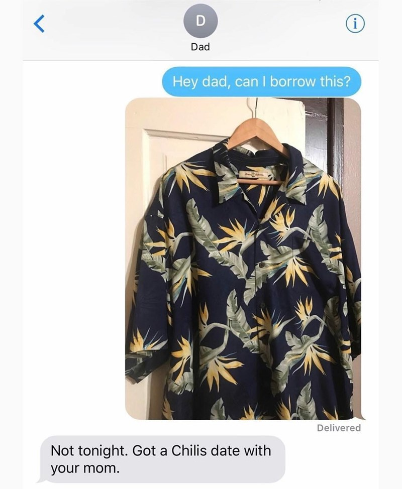 Clothing - D i Dad Hey dad, can I borrow this? Delivered Not tonight. Got a Chilis date with your mom.