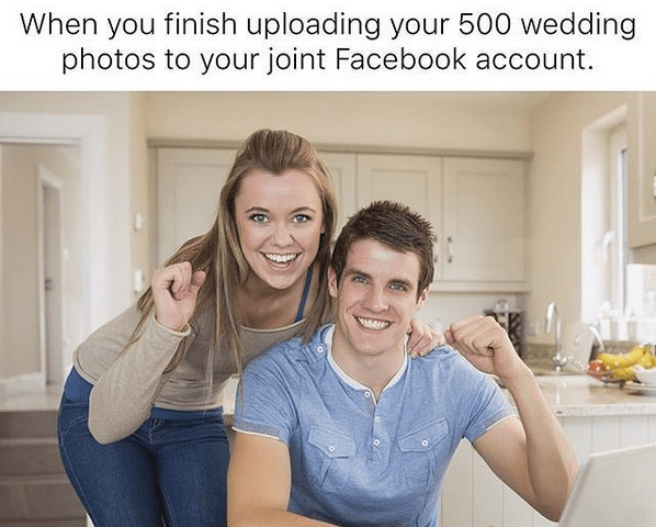 People - When you finish uploading your 500 wedding photos to your joint Facebook account.