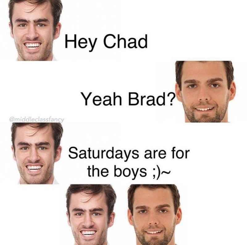 Face - Hey Chad Yeah Brad? @middleclassfancy Saturdays are for the boys ;)~