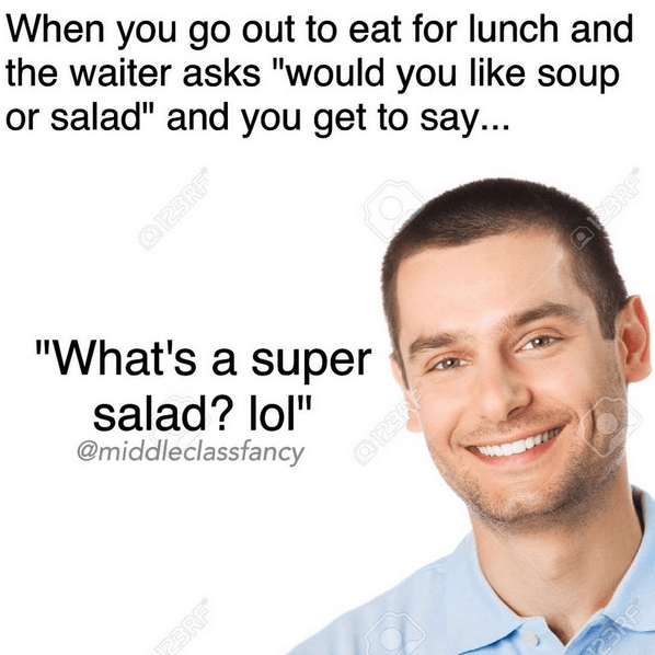 """Text - When you go out to eat for lunch and the waiter asks """"would you like soup or salad"""" and you get to say... O123RF """"What's a super 2BRF salad? lol"""" @middleclassfancy Q123RF 2BRF 23RF"""