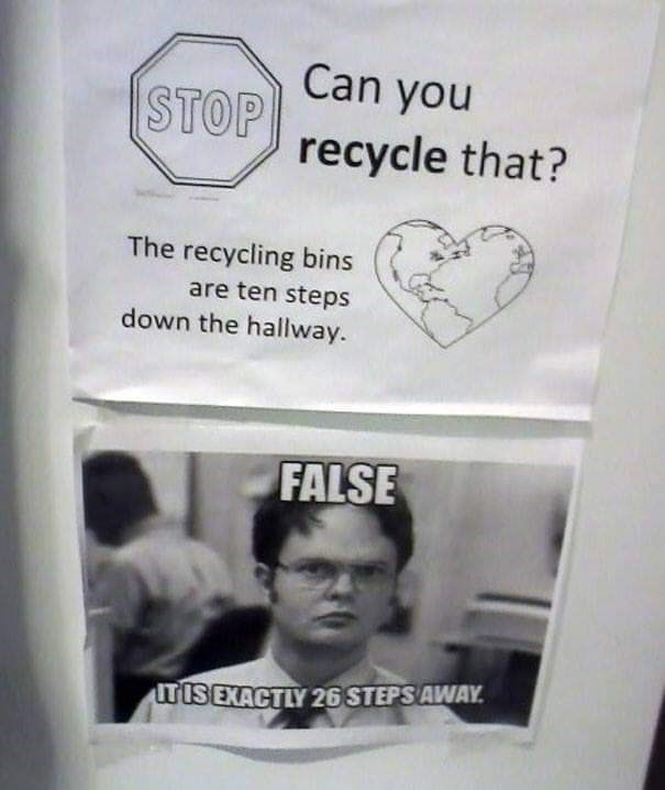 Text - Can you STOP recycle that? The recycling bins are ten steps down the hallway. FALSE STEPS AWAY TISEXACTLY 26