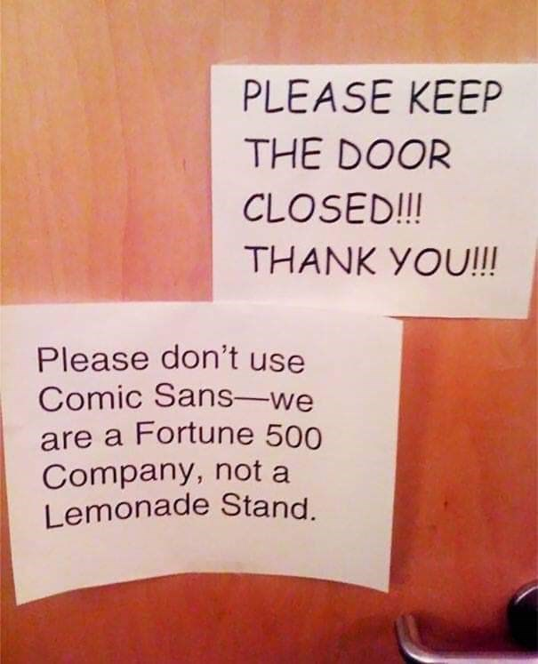 Text - PLEASE KEEP THE DOOR CLOSED!!! THANK YOU!! Please don't use Comic Sans-we are a Fortune 500 Company, not a Lemonade Stand.