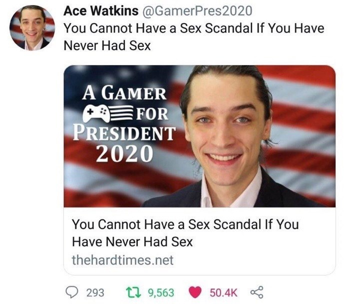 """Tweet - """"You Cannot Have a Sex Scandal If You Have Never Had Sex A GAMER FOR PRESIDENT 2020 You Cannot Have a Sex Scandal If You Have Never Had Sex"""""""