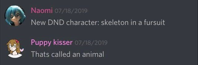 Text - Naomi 07/18/2019 New DND character: skeleton in a fursuit Puppy kisser 07/18/2019 Thats called an animal