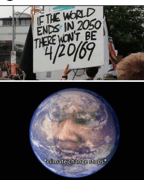 Photo caption - IF THE WORLD ENDS IN 2050 THERE WON'T BE climate change stops*