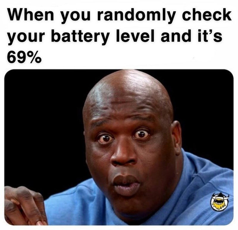 Text - When you randomly check your battery level and it's 69%