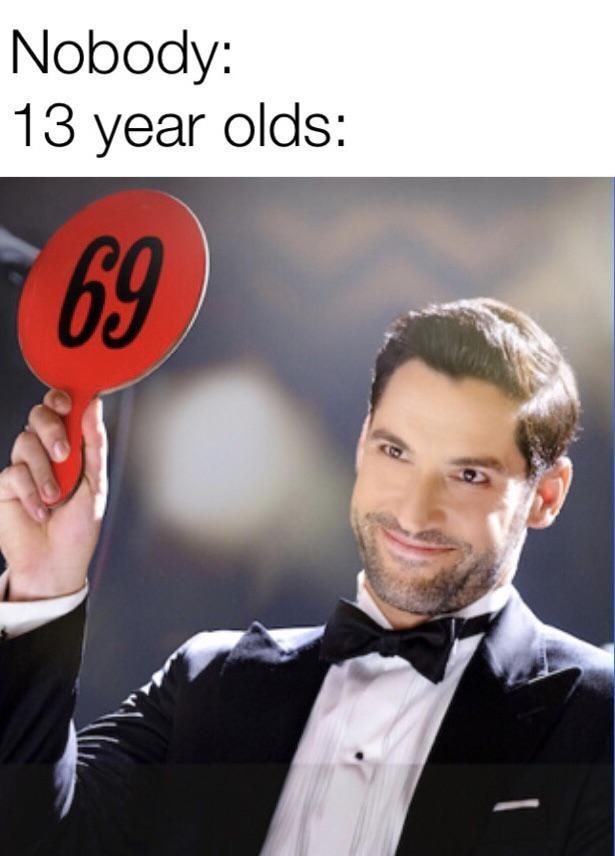 Photo caption - Nobody: 13 year olds: 69