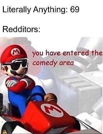 Fictional character - Literally Anything: 69 Redditors: you have entered the comedy area