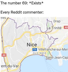 Map - The number 69: *Exists* Every Reddit commenter: res Drap La Trinité A8 Nice T1 Villefranche-sur-Mer OLD NICE A8 Saint-Jean-Cap ent-du-Var