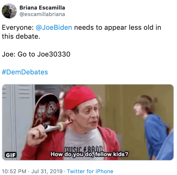 "Tweet - ""Everyone: @JoeBiden needs to appear less old in this debate. Joe: Go to Joe30330 #DemDebates; How do you do, fellow kids?"""
