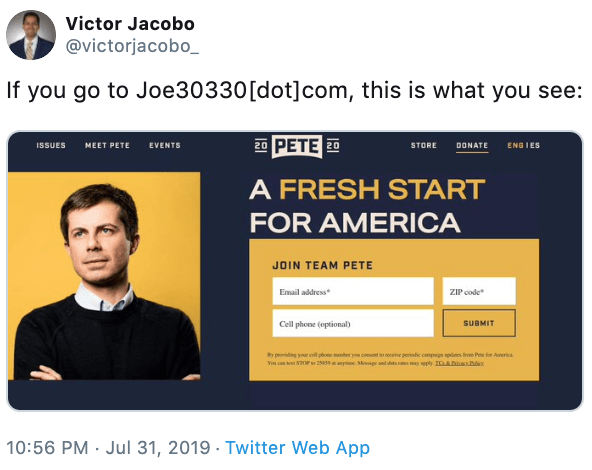 Text - Victor Jacobo @victorjacobo_ If you go to Joe30330[dot]com, this is what you see: 20 PETE 20 ΜEΤ ΡΕΤEΕVENTS ISSUES DONATE STORE ENG IES A FRESH START FOR AMERICA JOIN TEAM PETE Email address ZIP code Cell phone (optional) SUBMIT By psding your cil phone mnber pou cnt to reuive periolc canpags spes Irm Pee or Amrica Mage an dat ay apply ADs d Yu c to STOP 2585 10:56 PM Jul 31, 2019 Twitter Web App